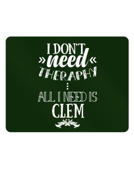 I dont need theraphy, all I need is Clem Parking Sign - Horizontal