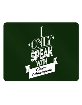 I only speak with Case Managers Parking Sign - Horizontal