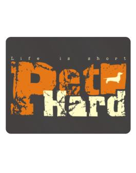 Life Is Short Pet Hard Dachshund Parking Sign - Horizontal