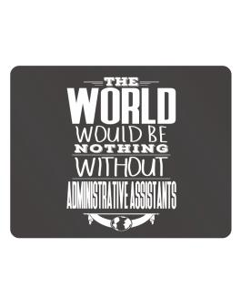 The world would be nothing without Administrative Assistants Parking Sign - Horizontal