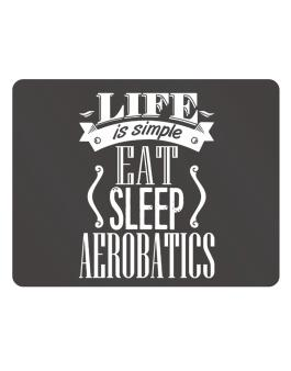 Life is simple. Eat, Sleep, Aerobatics Parking Sign - Horizontal