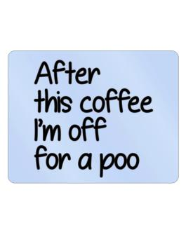 After This Coffee, IM Off For A Poo Parking Sign - Horizontal