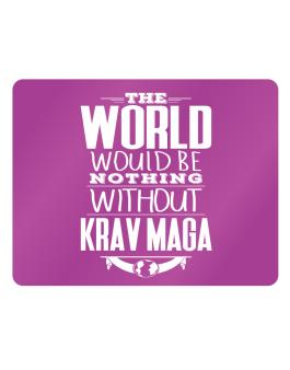 The world would be nothing without Krav Maga Parking Sign - Horizontal