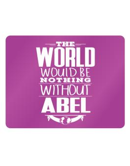The world would be nothing without Abel Parking Sign - Horizontal