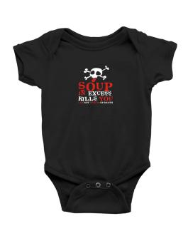 Soup In Excess Kills You - I Am Not Afraid Of Death Baby Bodysuit