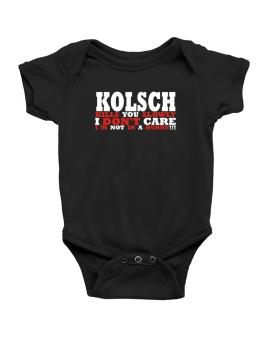 Kolsch Kills You Slowly - I Dont Care, Im Not In A Hurry! Baby Bodysuit