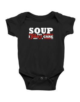 Soup Kills You Slowly - I Dont Care, Im Not In A Hurry! Baby Bodysuit