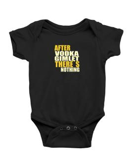 After Vodka Gimlet Theres Nothing Baby Bodysuit