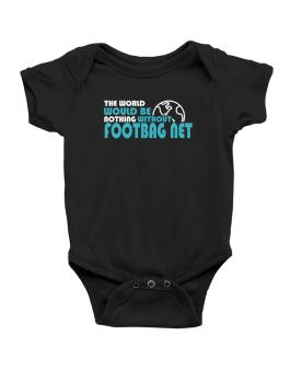 The Wolrd Would Be Nothing Without Footbag Net Baby Bodysuit