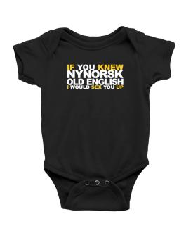 If You Knew Old English I Would Sex You Up Baby Bodysuit