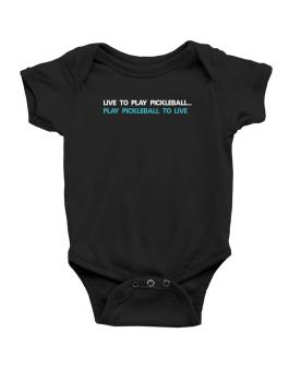 Live To Play Pickleball , Play Pickleball To Live Baby Bodysuit