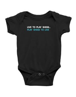Live To Play Shogi , Play Shogi To Live Baby Bodysuit