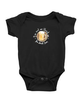 Im Not As Think As You Drunk I Am. Baby Bodysuit
