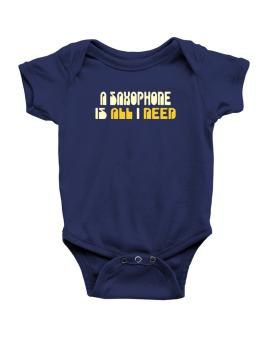 A Saxophone Is All I Need Baby Bodysuit