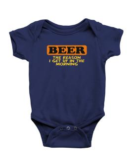 Beer - The Reason I Get Up In The Morning Baby Bodysuit