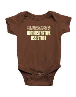The Person Wearing This Sweatshirt Is An Administrative Assistant Baby Bodysuit