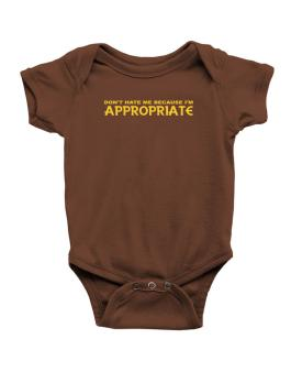 Dont Hate Me Because Im Appropriate Baby Bodysuit