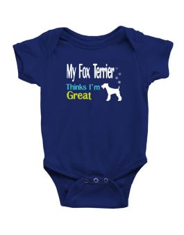 My Fox Terrier , Thinks I Am Great Baby Bodysuit