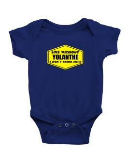 Live Without Yolanthe , I Dont Think So ! Baby Bodysuit