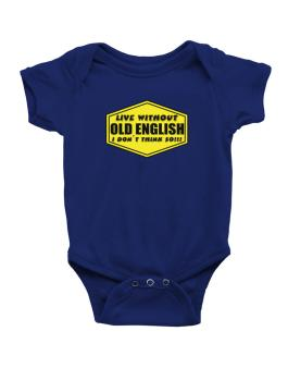 Live Without Old English , I Dont Think So ! Baby Bodysuit
