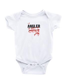 Being A ... Angler Is Not A Crime Baby Bodysuit