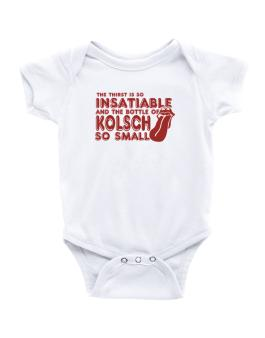 The Thirst Is So Insatiable And The Bottle Of Kolsch So Small Baby Bodysuit
