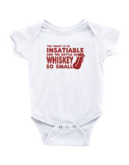 The Thirst Is So Insatiable And The Bottle Of Whiskey So Small Baby Bodysuit