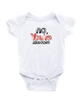 No, Youre Kissable Baby Bodysuit