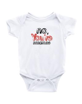 No, Youre Handsome Baby Bodysuit