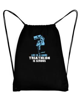 Life Is A Game, Triathlon Is Serious Sport Bag