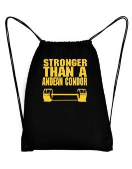 Stronger Than An Andean Condor Sport Bag