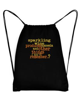Sparkling Wine Produces Amnesia And Other Things I Dont Remember ..? Sport Bag