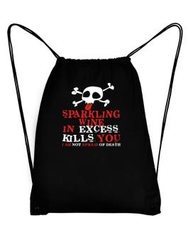 Sparkling Wine In Excess Kills You - I Am Not Afraid Of Death Sport Bag