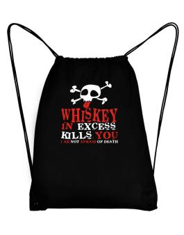 Whiskey In Excess Kills You - I Am Not Afraid Of Death Sport Bag