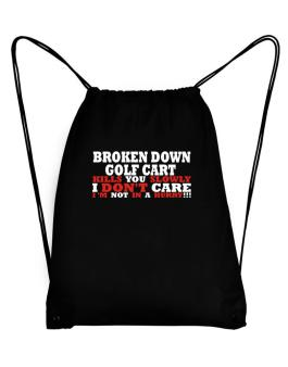 Broken Down Golf Cart  kills You Slowly - I Dont Care, Im Not In A Hurry! Sport Bag