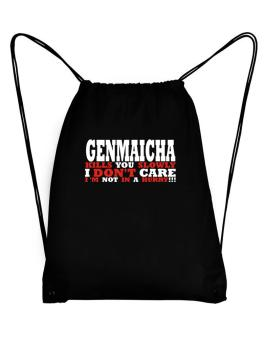 Genmaicha Kills You Slowly - I Dont Care, Im Not In A Hurry! Sport Bag