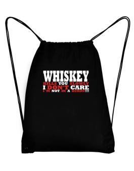 Whiskey Kills You Slowly - I Dont Care, Im Not In A Hurry! Sport Bag