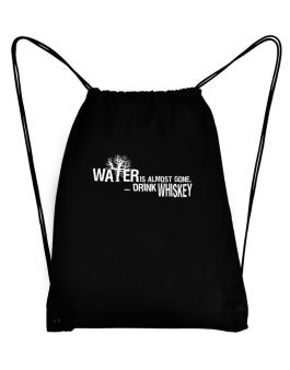 Water Is Almost Gone .. Drink Whiskey Sport Bag