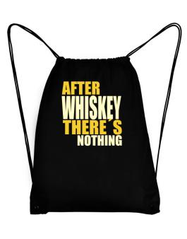 After Whiskey Theres Nothing Sport Bag