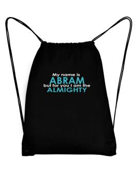 My Name Is Abram But For You I Am The Almighty Sport Bag