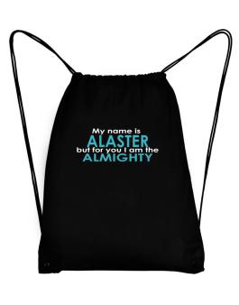My Name Is Alaster But For You I Am The Almighty Sport Bag