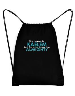 My Name Is Kaelem But For You I Am The Almighty Sport Bag