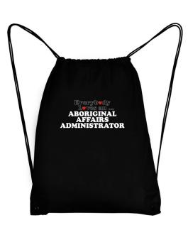 Everybody Loves An Aboriginal Affairs Administrator Sport Bag