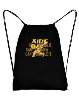 Aide Is For Girls, Cause Men Cant Handle It Sport Bag