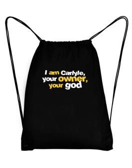 I Am Carlyle Your Owner, Your God Sport Bag