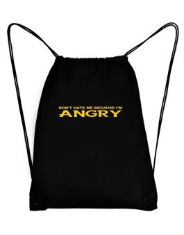 Dont Hate Me Because Im Angry Sport Bag