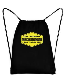 Live Without American Sign Language , I Dont Think So ! Sport Bag