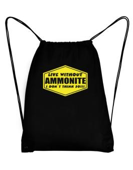 Live Without Ammonite , I Dont Think So ! Sport Bag