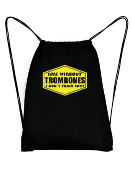 Live Without Trombones , I Dont Think So ! Sport Bag