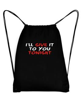 I´ll Give It To You Tonight Sport Bag